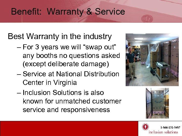 Benefit: Warranty & Service Best Warranty in the industry – For 3 years we