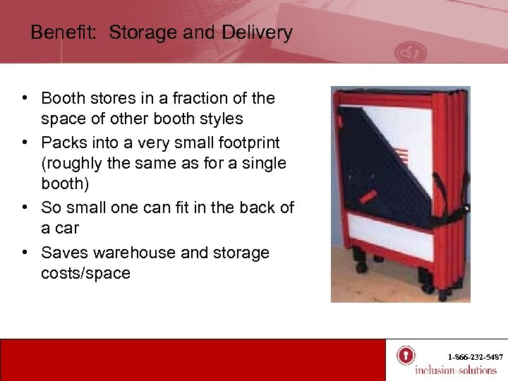 Benefit: Storage and Delivery • Booth stores in a fraction of the space of
