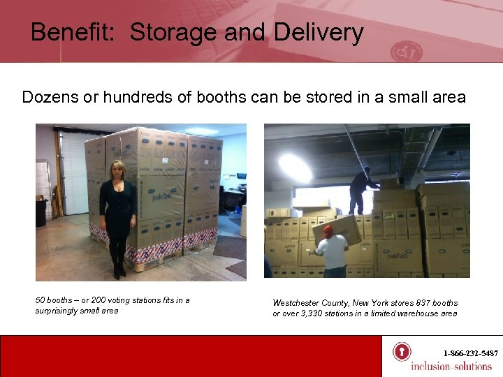 Benefit: Storage and Delivery Dozens or hundreds of booths can be stored in a