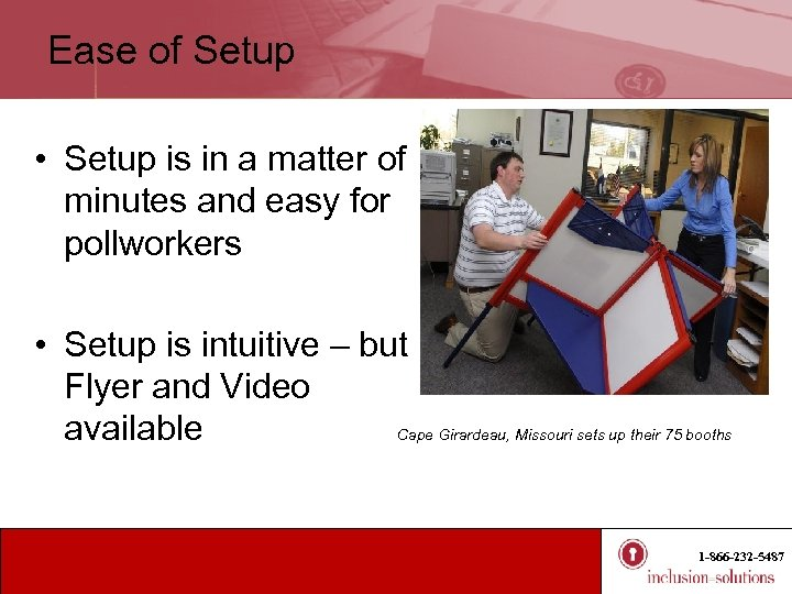 Ease of Setup • Setup is in a matter of minutes and easy for