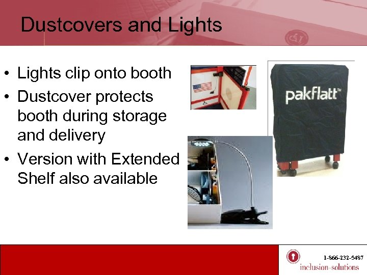 Dustcovers and Lights • Lights clip onto booth • Dustcover protects booth during storage