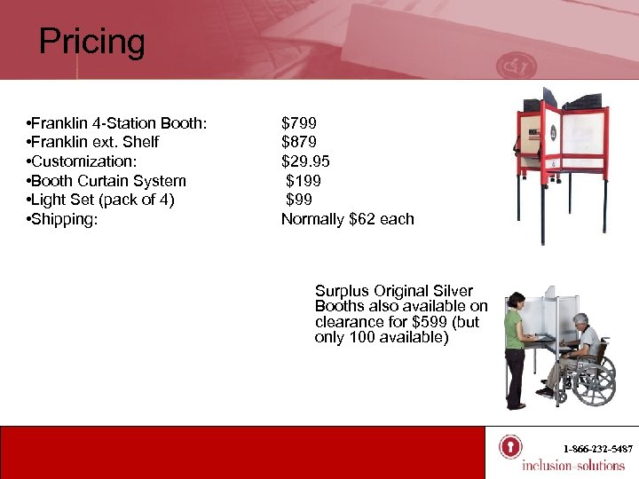 Pricing • Franklin 4 -Station Booth: • Franklin ext. Shelf • Customization: • Booth