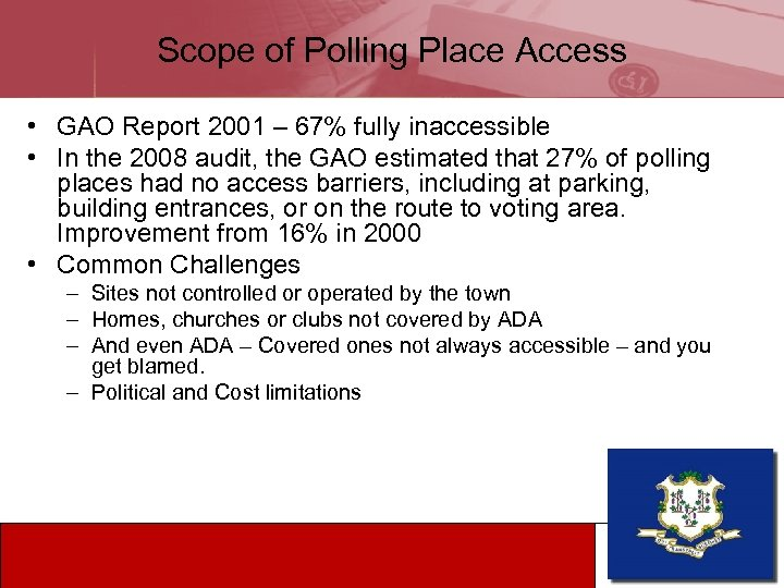 Scope of Polling Place Access • GAO Report 2001 – 67% fully inaccessible •