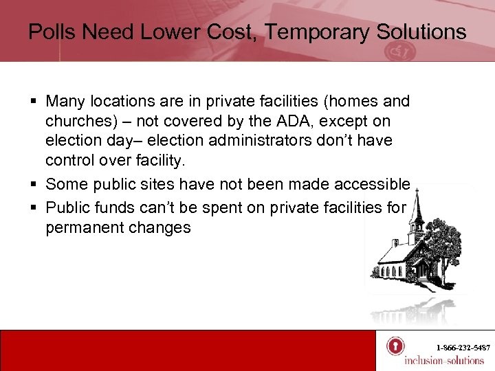 Polls Need Lower Cost, Temporary Solutions § Many locations are in private facilities (homes