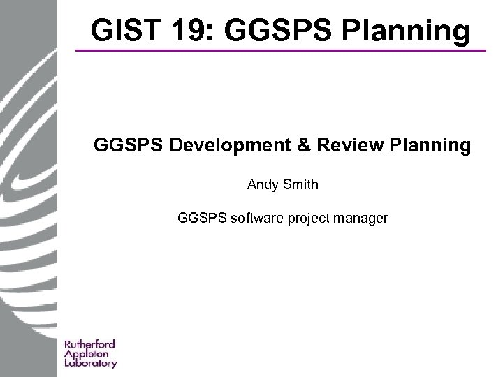 GIST 19: GGSPS Planning GGSPS Development & Review Planning Andy Smith GGSPS software project