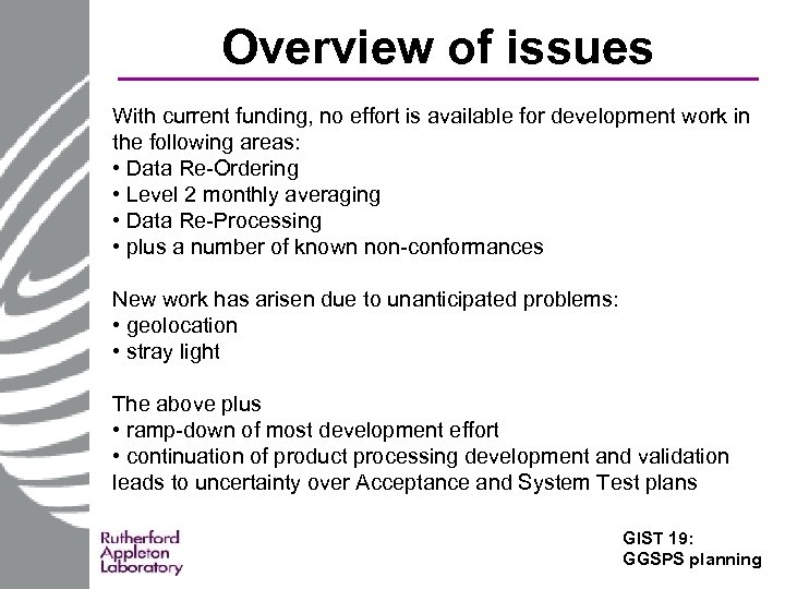 Overview of issues With current funding, no effort is available for development work in