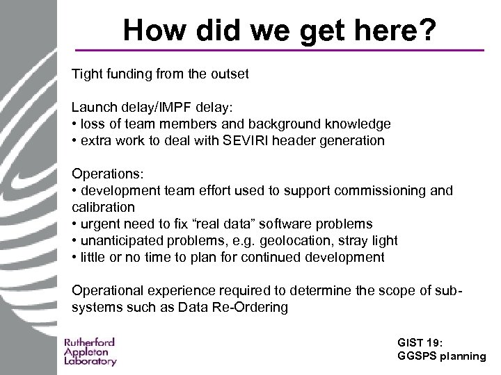 How did we get here? Tight funding from the outset Launch delay/IMPF delay: •
