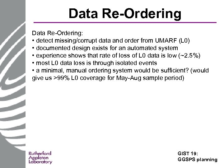Data Re-Ordering: • detect missing/corrupt data and order from UMARF (L 0) • documented