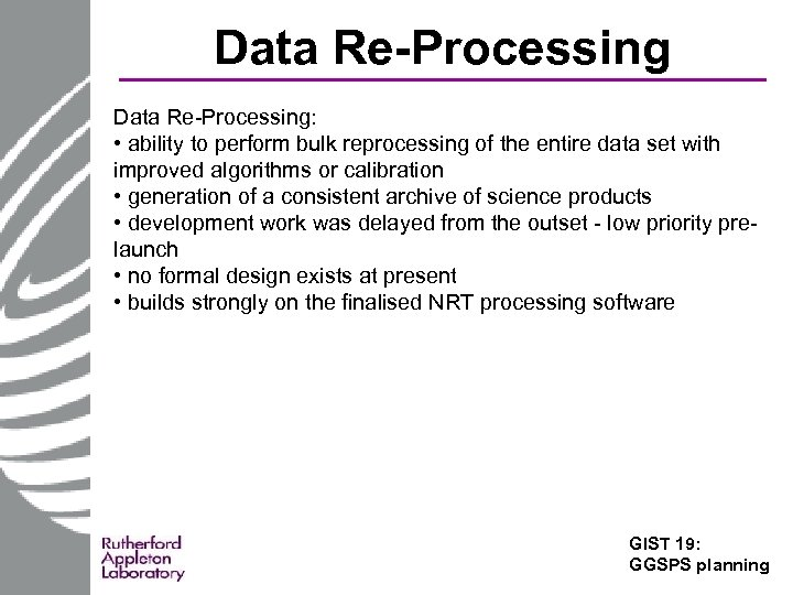 Data Re-Processing: • ability to perform bulk reprocessing of the entire data set with