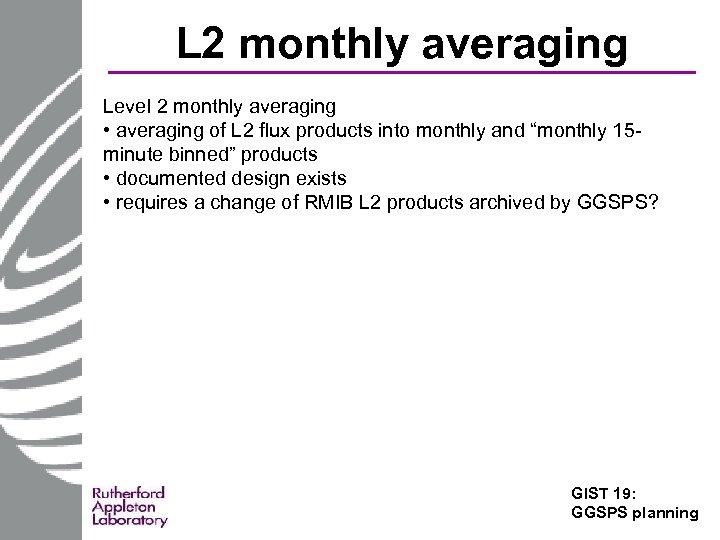 L 2 monthly averaging Level 2 monthly averaging • averaging of L 2 flux