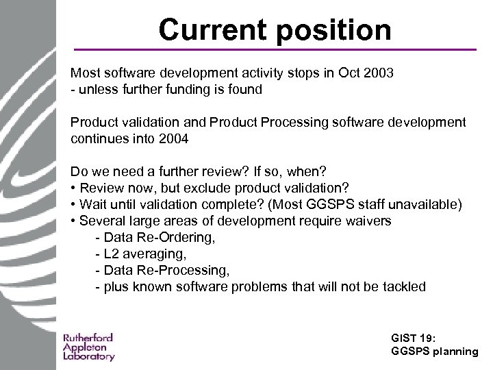 Current position Most software development activity stops in Oct 2003 - unless further funding