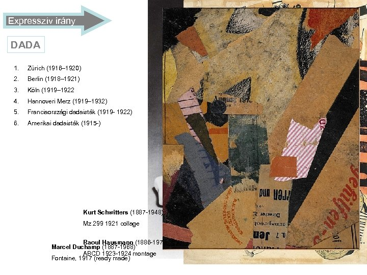 Expresszív irány DADA 1. Zürich (1916– 1920) 2. Berlin (1918– 1921) 3. Köln (1919–