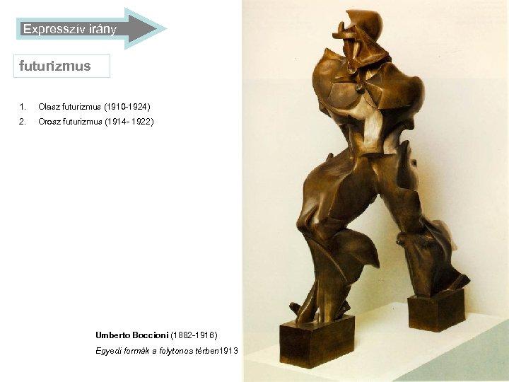 Expresszív irány futurizmus 1. Olasz futurizmus (1910 -1924) 2. Orosz futurizmus (1914 - 1922)
