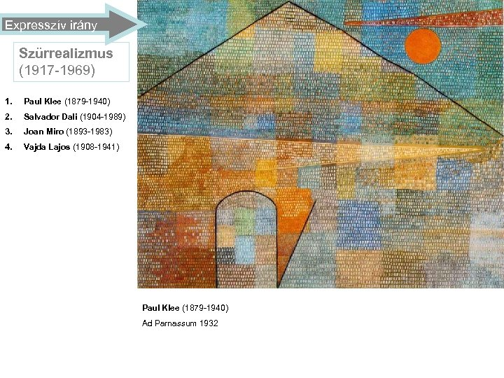 Expresszív irány Szürrealizmus (1917 -1969) 1. Paul Klee (1879 -1940) 2. Salvador Dali (1904