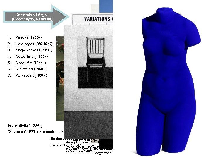 Konstruktív irányok (tudományos, technikai) 1. Kinetika (1955 - ) 2. Hard edge (1960 -1970)