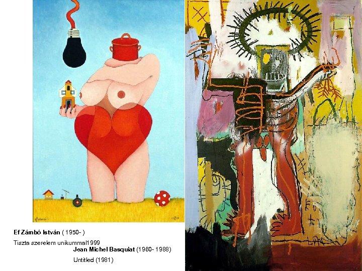 Ef Zámbó István ( 1950 - ) Tiszta szerelem unikummal 1999 Jean Michel Basquiat