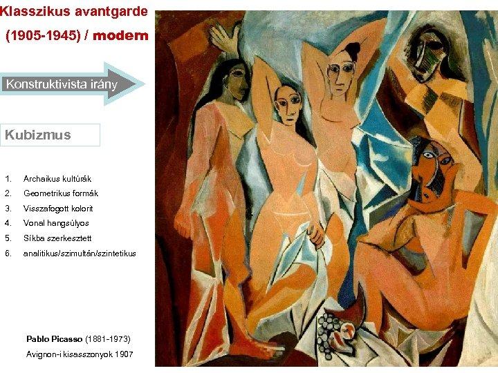 Klasszikus avantgarde (1905 -1945) / modern Konstruktivista irány Kubizmus 1. Archaikus kultúrák 2. Geometrikus
