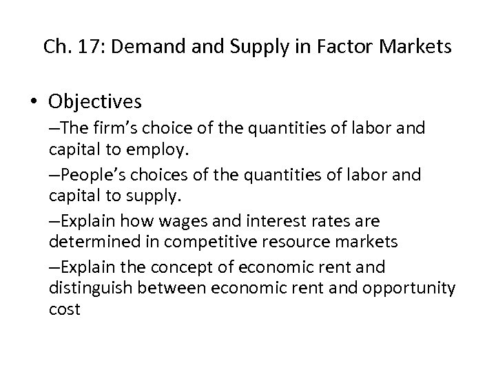 Ch. 17: Demand Supply in Factor Markets • Objectives –The firm's choice of the