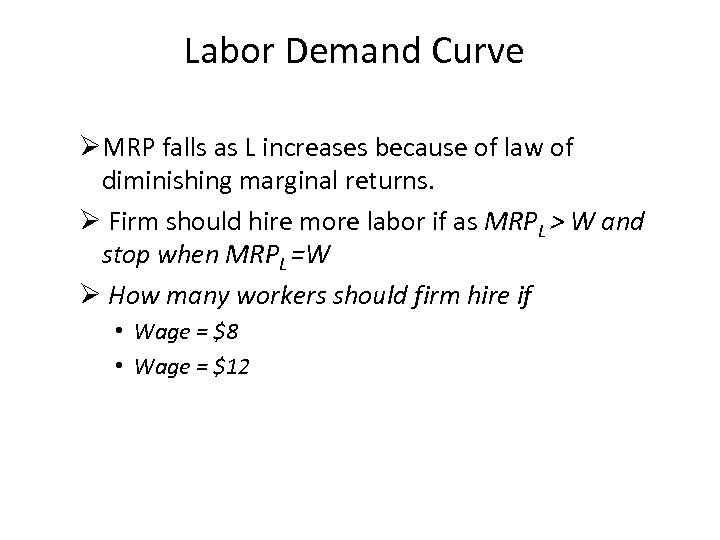 Labor Demand Curve ØMRP falls as L increases because of law of diminishing marginal