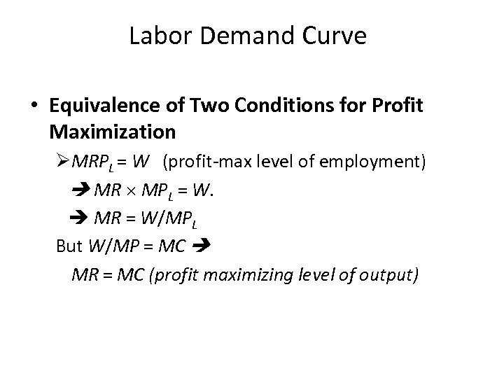 Labor Demand Curve • Equivalence of Two Conditions for Profit Maximization ØMRPL = W