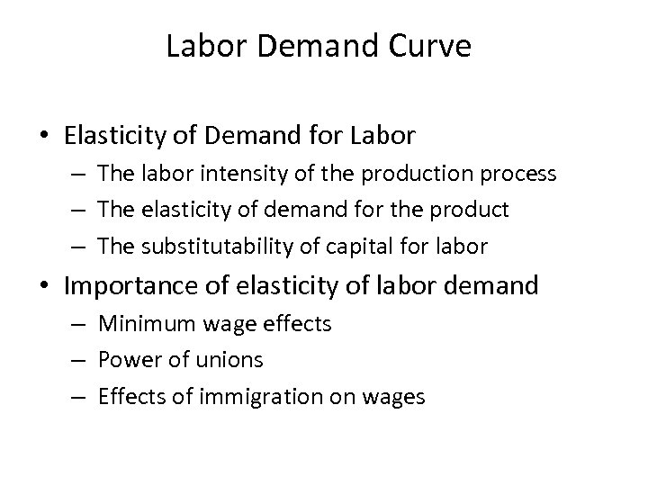 Labor Demand Curve • Elasticity of Demand for Labor – The labor intensity of