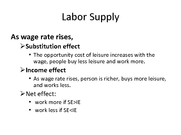 Labor Supply As wage rate rises, ØSubstitution effect • The opportunity cost of leisure
