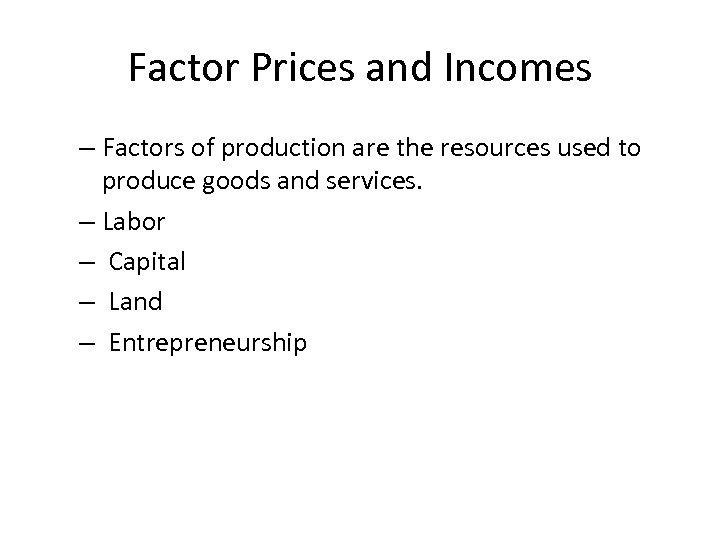 Factor Prices and Incomes – Factors of production are the resources used to produce