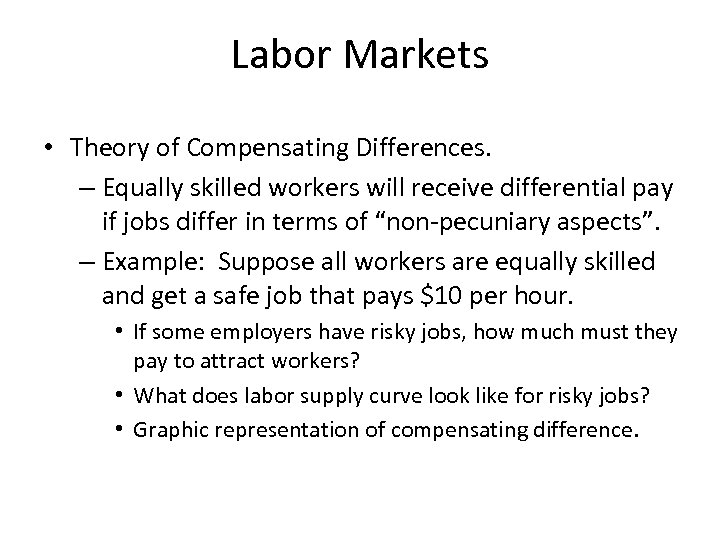 Labor Markets • Theory of Compensating Differences. – Equally skilled workers will receive differential