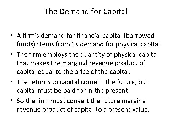The Demand for Capital • A firm's demand for financial capital (borrowed funds) stems