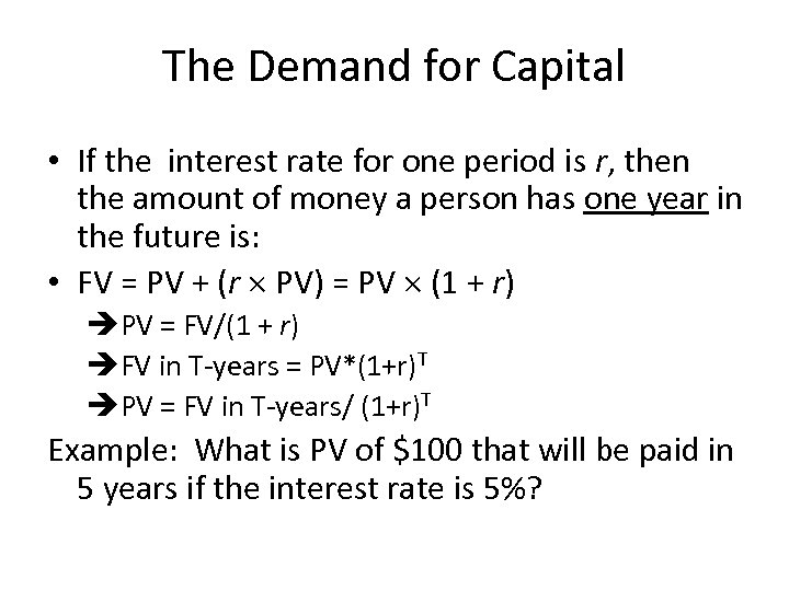 The Demand for Capital • If the interest rate for one period is r,