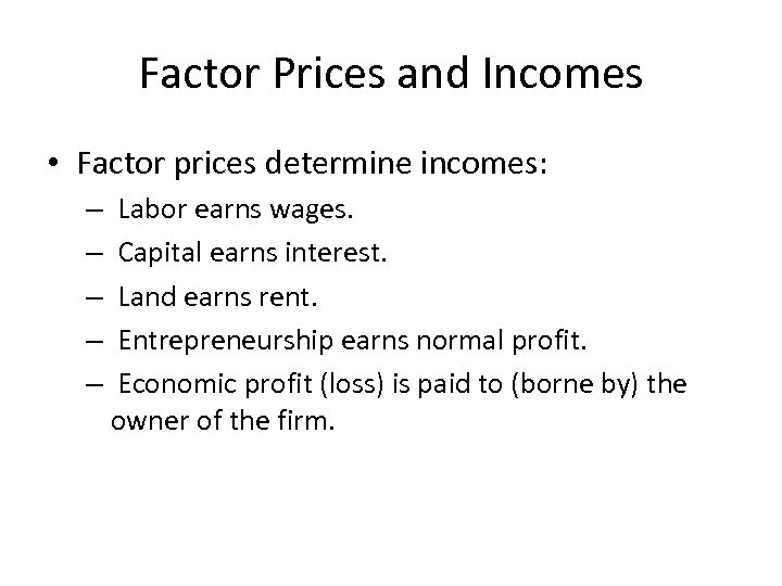 Factor Prices and Incomes • Factor prices determine incomes: – – – Labor earns