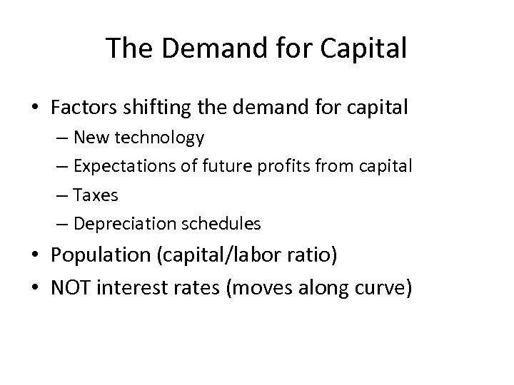 The Demand for Capital • Factors shifting the demand for capital – New technology