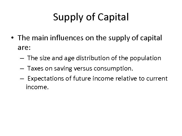 Supply of Capital • The main influences on the supply of capital are: –