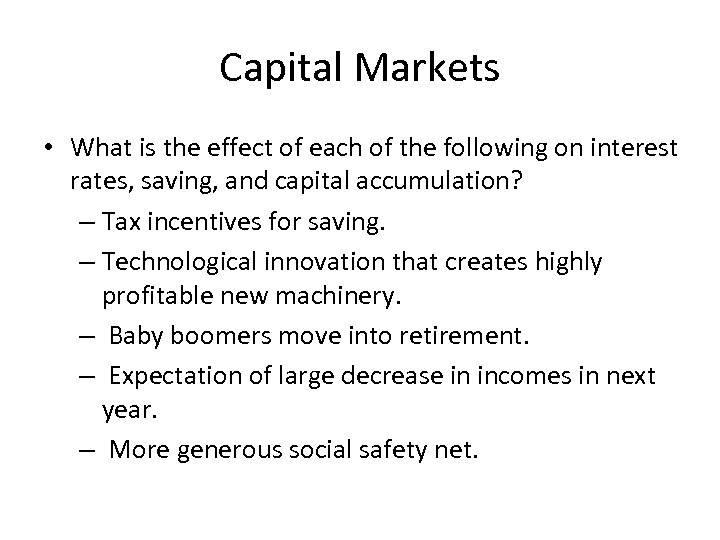 Capital Markets • What is the effect of each of the following on interest