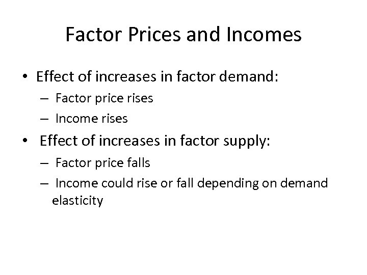 Factor Prices and Incomes • Effect of increases in factor demand: – Factor price
