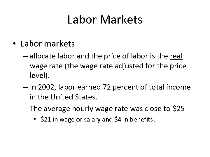 Labor Markets • Labor markets – allocate labor and the price of labor is