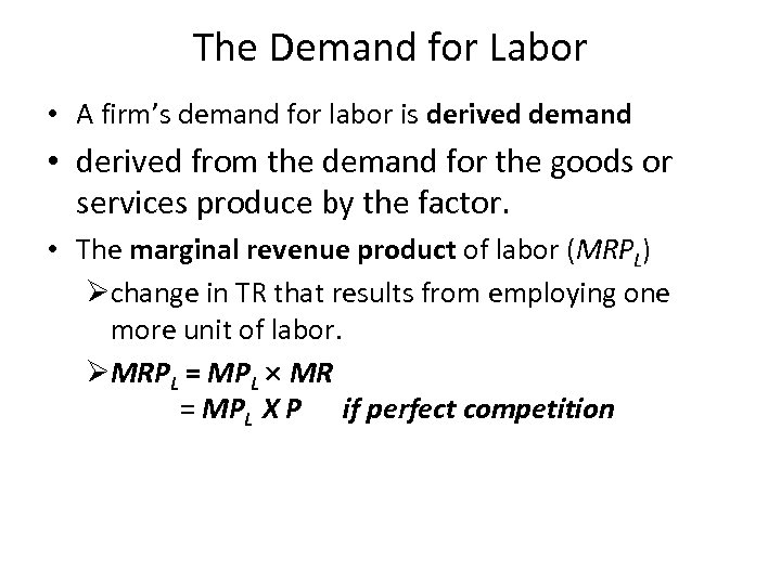 The Demand for Labor • A firm's demand for labor is derived demand •