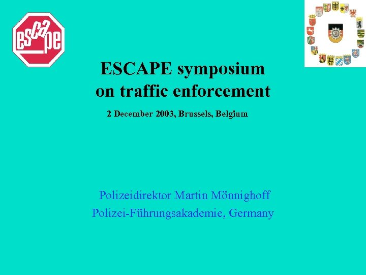 ESCAPE symposium on traffic enforcement 2 December 2003, Brussels, Belgium Polizeidirektor Martin Mönnighoff Polizei-Führungsakademie,