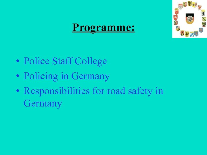 Programme: • Police Staff College • Policing in Germany • Responsibilities for road safety