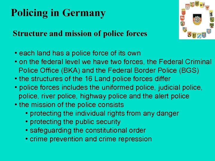 Policing in Germany Structure and mission of police forces • each land has a