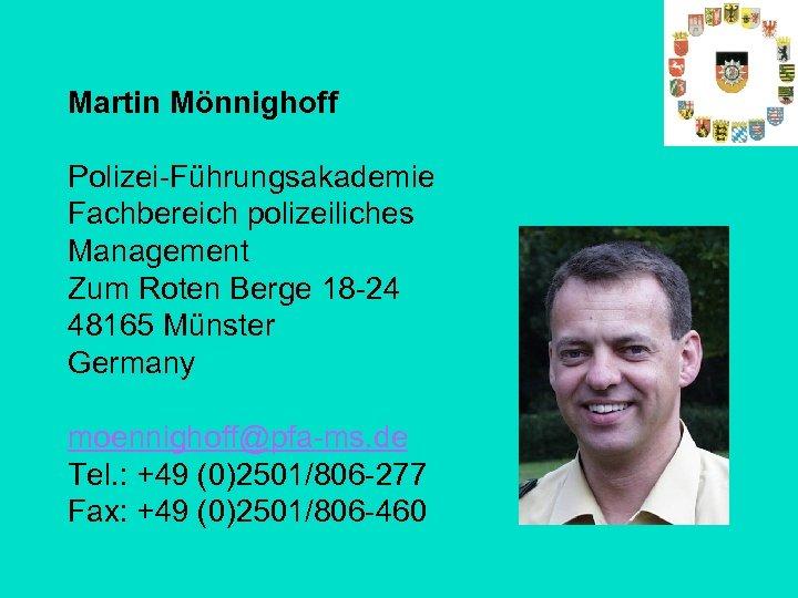 Martin Mönnighoff Polizei-Führungsakademie Fachbereich polizeiliches Management Zum Roten Berge 18 -24 48165 Münster Germany