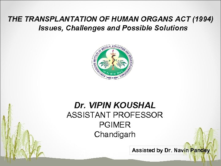 THE TRANSPLANTATION OF HUMAN ORGANS ACT (1994) Issues, Challenges and Possible Solutions Dr. VIPIN