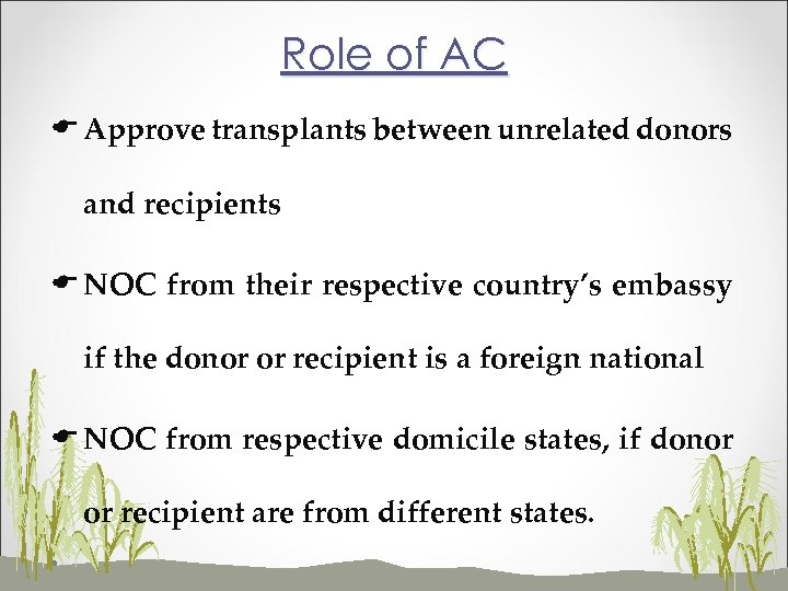Role of AC E Approve transplants between unrelated donors and recipients E NOC from