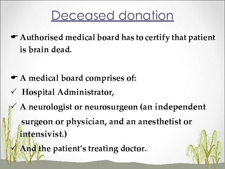 Deceased donation E Authorised medical board has to certify that patient is brain dead.