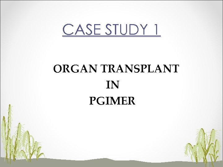 CASE STUDY 1 ORGAN TRANSPLANT IN PGIMER