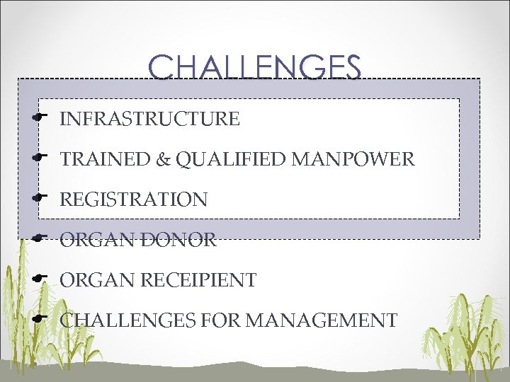 CHALLENGES E INFRASTRUCTURE E TRAINED & QUALIFIED MANPOWER E REGISTRATION E ORGAN DONOR E