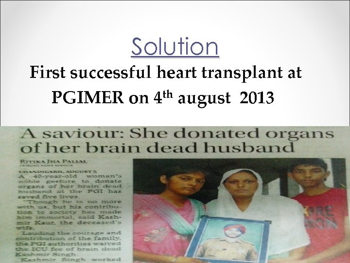 Solution First successful heart transplant at PGIMER on 4 th august 2013