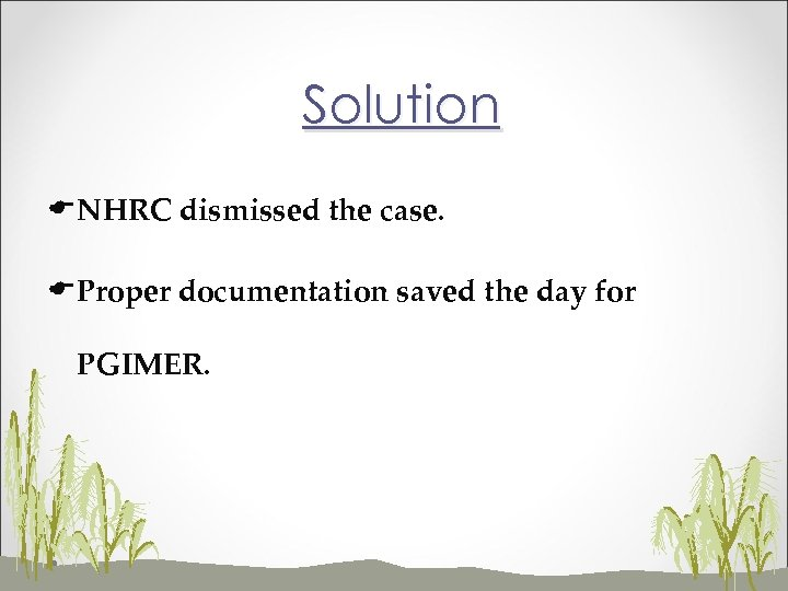 Solution ENHRC dismissed the case. EProper documentation saved the day for PGIMER.