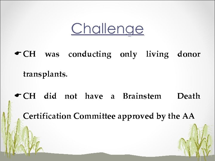 Challenge E CH was conducting only living donor transplants. E CH did not have