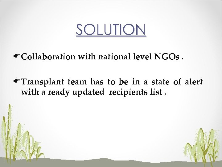 SOLUTION ECollaboration with national level NGOs. ETransplant team has to be in a state